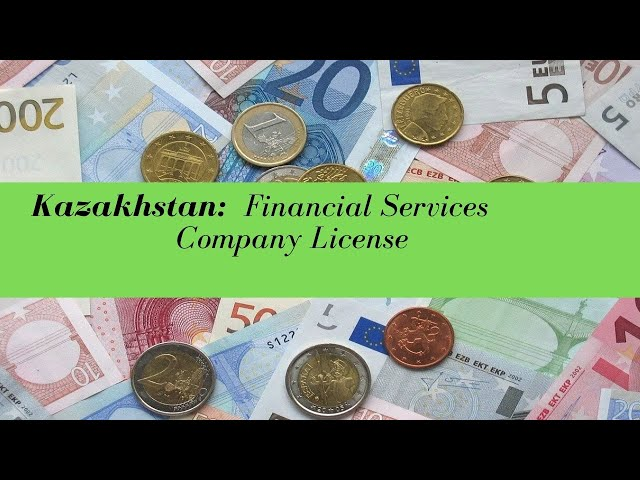 Kazakhstan Financial Services Company License -  (UPDATED FOR 2020)