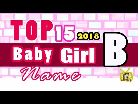 Baby Girl Name Starting With B, 2018 's Top 15, Modern Baby Names 2018