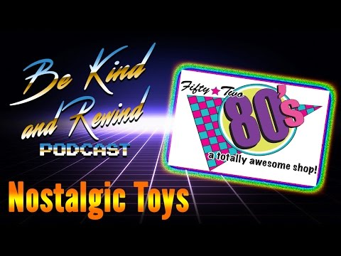 Be Kind and Rewind: Nostalgic Toys w/ Fifty Two 80's: A Totally Awesome Shop!
