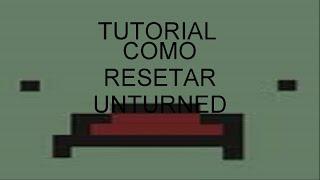 Tutorial como corrigir bugs de unturned/resetar unturned