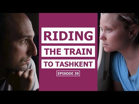 Riding The Train To Tashkent EP#39 | Cycling The Silk Road