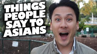 Please Stop Saying These Things To Asians (aka Things Asian Hate)