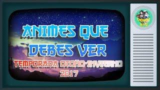 ANIMES QUE DEBES VER | TEMPORADA OTOÑO - INVIERNO 2017 - 2018
