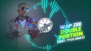 Wap Zee - Double Portion (Feat. Tyce Ziggy)