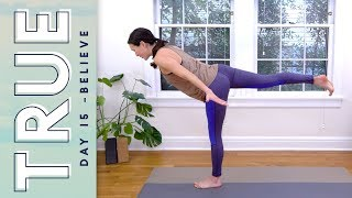 TRUE - Day 15 - BELIEVE  |  Yoga With Adriene