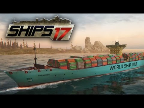Ships 2017 - Cargo Ship Loading & Piloting | First Look