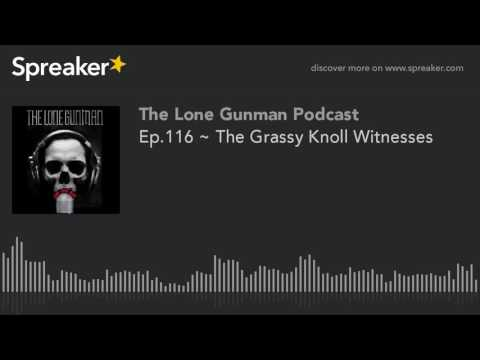 Ep.116 ~ The Grassy Knoll Witnesses