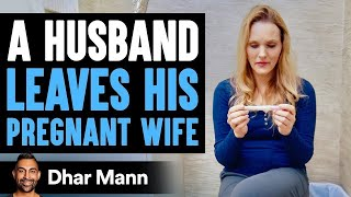 Husband Leaves Pregnant Wife, He Lives To Regret His Decision | Dhar Mann