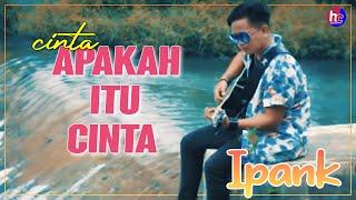 Download IPANK - APAKAH ITU CINTA (LAGU TERBARU IPANK)