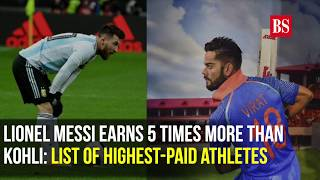 Lionel Messi earns 5 times more than  Kohli: List of highest-paid athletes
