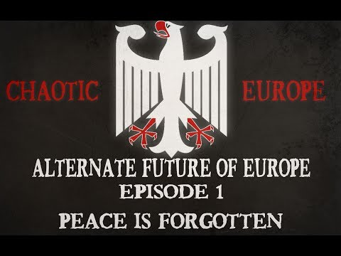 Alternate Future Of Europe:Choatic Europe/Episode 1/Peace Is Forgotten