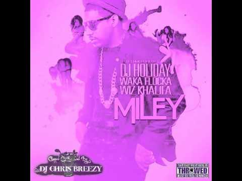 Miley-DJ Holiday Feat. Waka Flocka Flame & Wiz Khalifa (Chopped & Screwed By DJ Chris Breezy