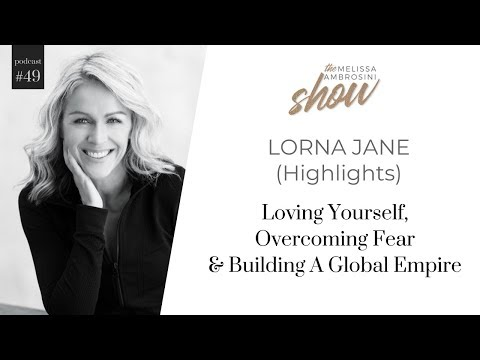 Loving Yourself, Overcoming Fear And Building A Global Empire With Lorna Jane (HIGHLIGHTS)