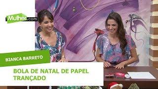 Mulher.com 26/09/2014 - Bola de Natal de Papel Trançado - Bianca Barreto