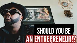 Should You Be An Entrepreneur!?