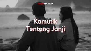 Kamutik - Tentang Janji (Lyrics Video)