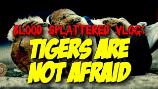 Tigers Are Not Afraid (2019) - Blood Splattered Vlog (Horror Movie Review)