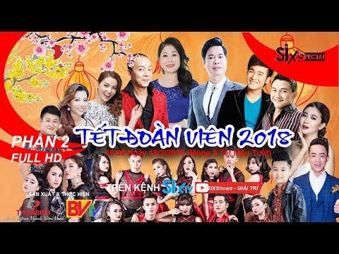 [HÀI TẾT 2018] TẾT ĐOÀN VIÊN 2018 - PHẦN 2 Full HD | SHOW CA NHẠC HÀI TẾT 2018 MỚI NHẤT | SIXSpecial