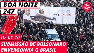 Boa Noite 247 - Submissão de Bolsonaro envergonha o Brasil (7.1.20)