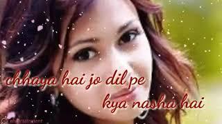 Chhaya hai jo dil pe kya nasha hai    Romantic whatsapp status