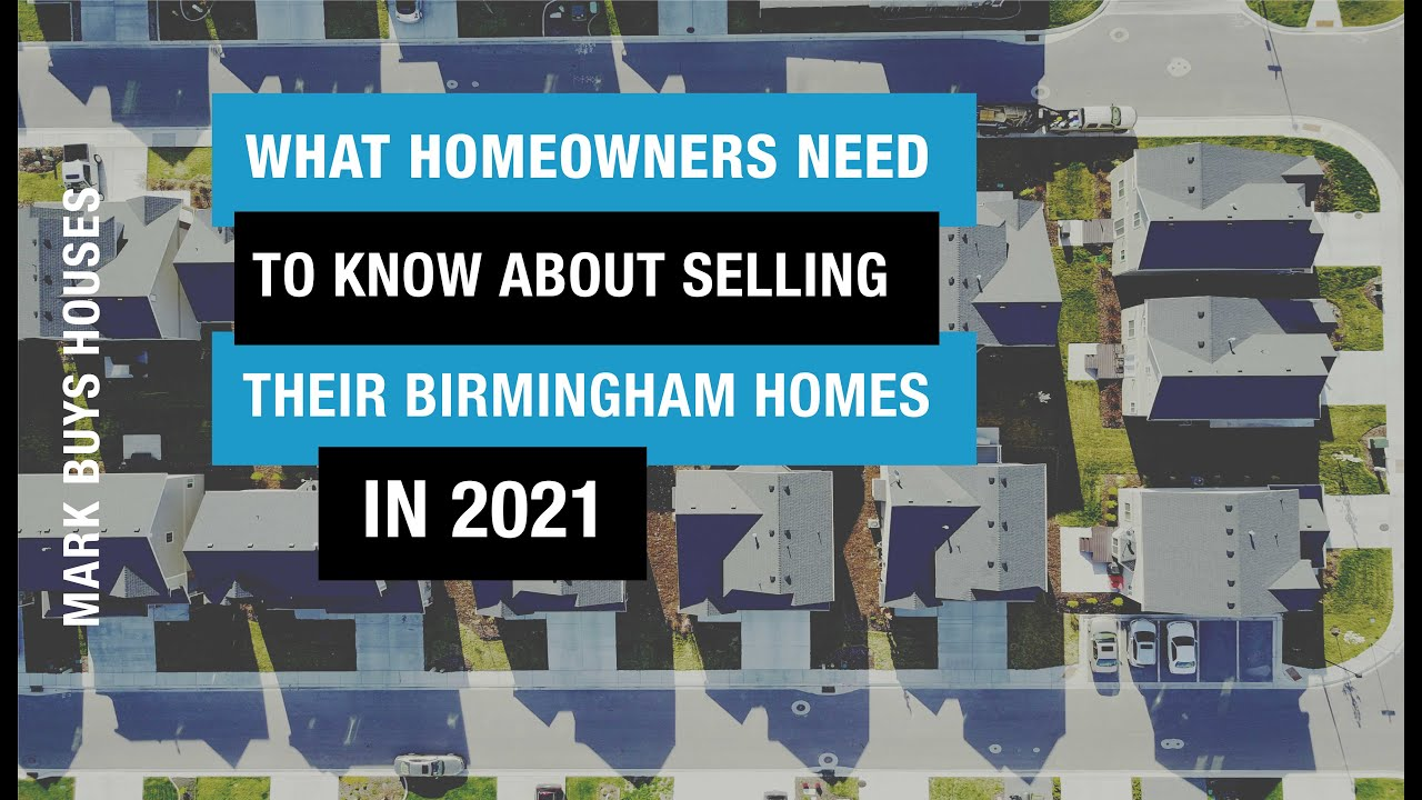 What Homeowners Need To Know About Selling Their Birmingham Homes in 2021 - Mark Buys Houses