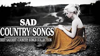 Best Saddest Country Songs Collection - Best Country Heartbreak Songs