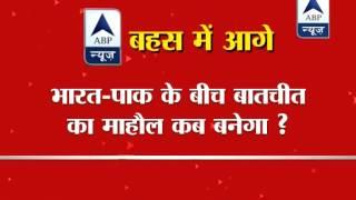 ABP News debate l Will Pak behave better after Modi