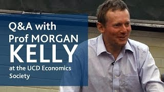 Prof Morgan Kelly | Q+A with the UCD Economics Society