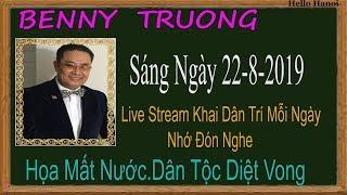Benny Truong  Truc Tiep (  Sáng Ngày 22-8-2019