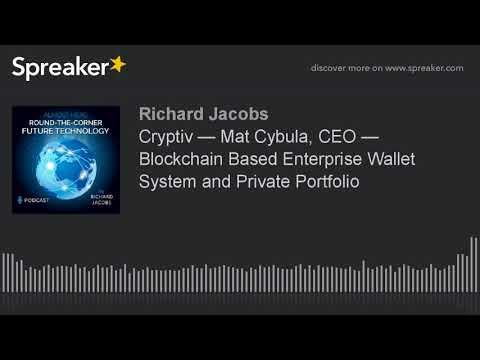 Cryptiv — Mat Cybula, CEO — Blockchain Based Enterprise Wallet System and Private Portfolio