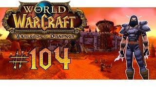 World of Warcraft - WoD [Full HD] #104 - Bereit für die Scherbenwelt | Let´s Play WoW ★ [Deutsch]