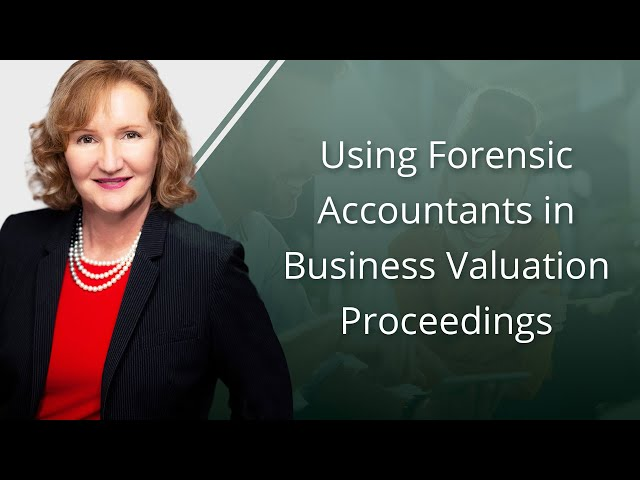 Using Forensic Accountants in Business Valuation Proceedings