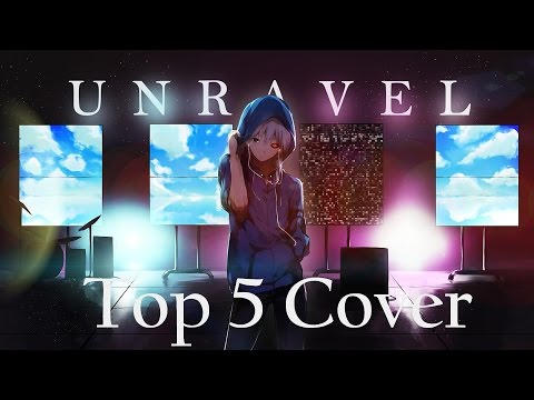 Top 5   Covers of UNRAVEL (Tokyo Ghoul Opening 1)