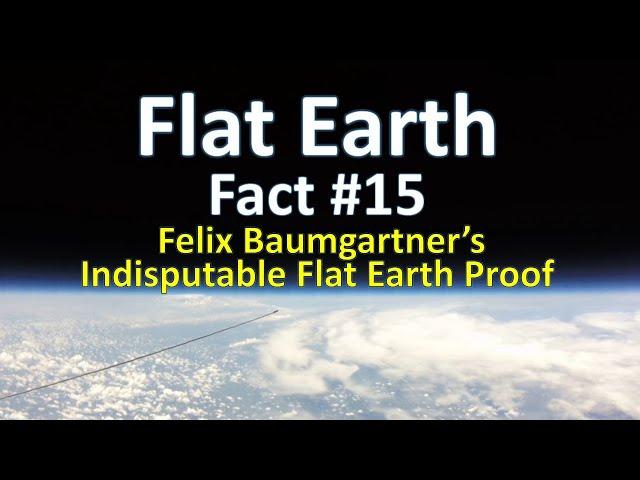 Flat Earth Fact #15 - Felix Baumgartner's Indisputable Flat Earth Proof