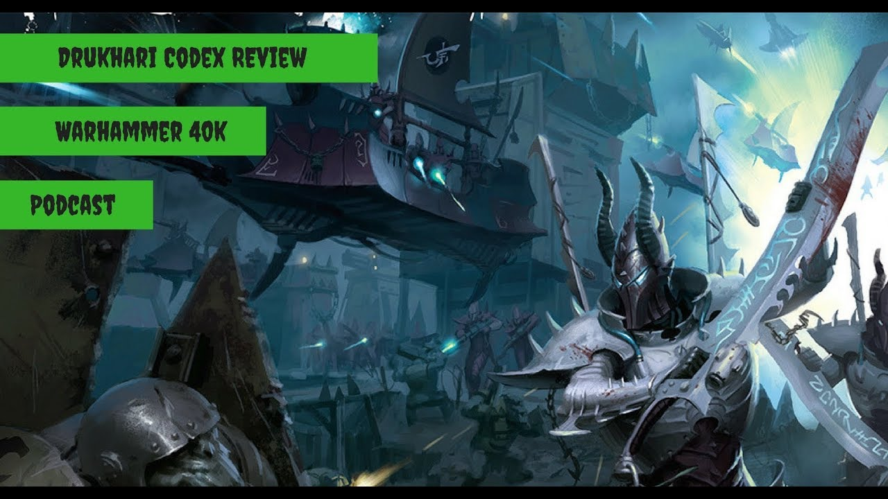 Drukhari Codex Review Warhammer 40k Podcast Dark Eldar Youtube