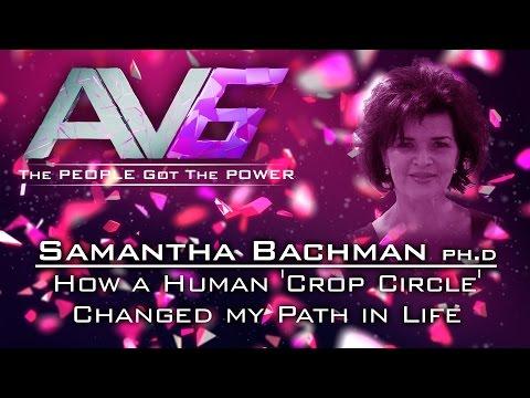 AV6 - Samantha Bachman -  How a Human 'Crop Circle'  Changed my Path in Life