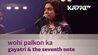 Wohi Palkon Ka - Gayatri & The Seventh Note - Music Mojo - Kappa TV