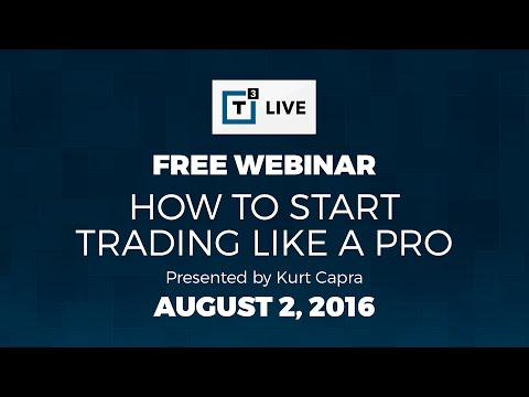 Kurt Capra - Webinar Replay - How to Start Trading Like a Pro - August 2, 2016