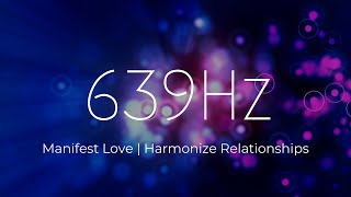 639 Hz | Manifest Love Into Your Life ❯ Heal The Heart Chakra ❯ Harmonize Your Relationships