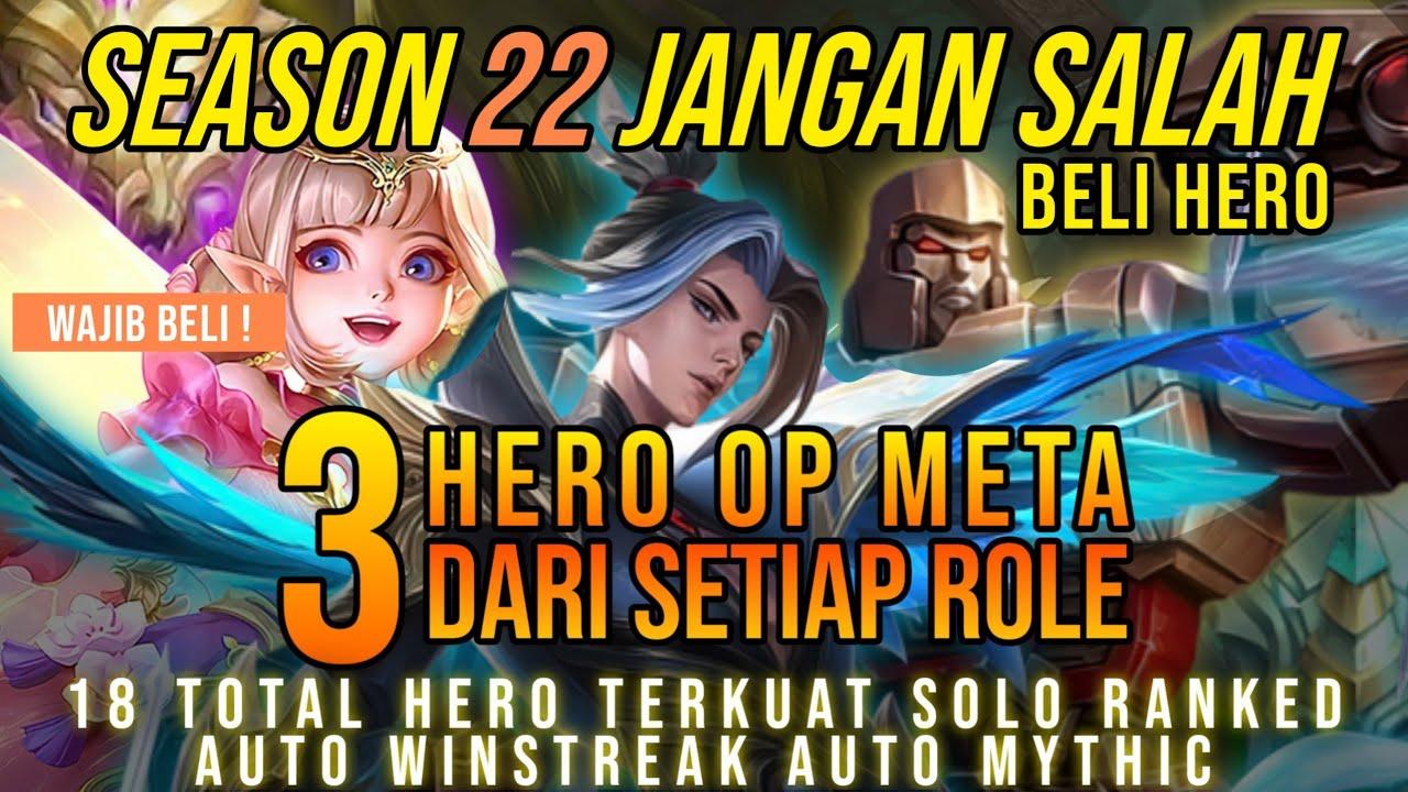 SEASON 22 JANGAN SALAH BELI HERO ! Inilah 3 Hero OP Meta Dari Setiap Role – 18 TOTAL HERO OP