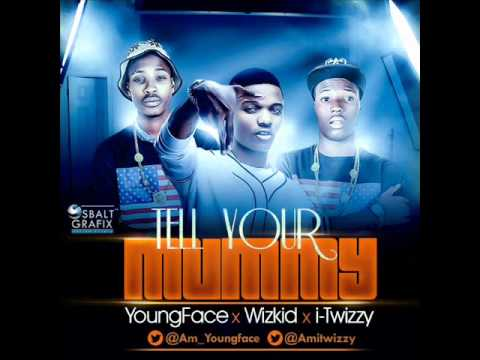 youngface & i-Twizzy ft wizkid TELL YOUR MUMMY@prod