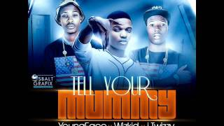 Video youngface & i-Twizzy ft wizkid TELL YOUR MUMMY@prod download MP3, 3GP, MP4, WEBM, AVI, FLV November 2018