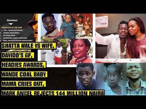 Shatta Wale Vs Wife, Davido's GF, Wande Coal Baby Mama Cries Out, Mark Angel Rejects 144 Million