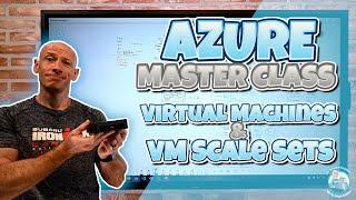 Azure Master Class Part 7 - VMs and VMSS