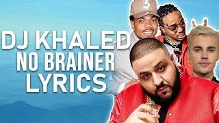DJ Khaled - No Brainer (Lyrics) ft. Justin Bieber, Quavo, Chance the Rapper