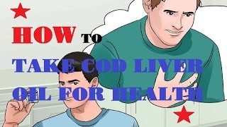 How to Take Cod Liver Oil for Health