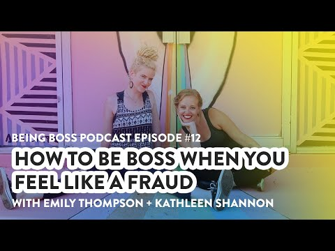 How to Be Boss Even When You Feel Like a Fraud | Being Boss Podcast