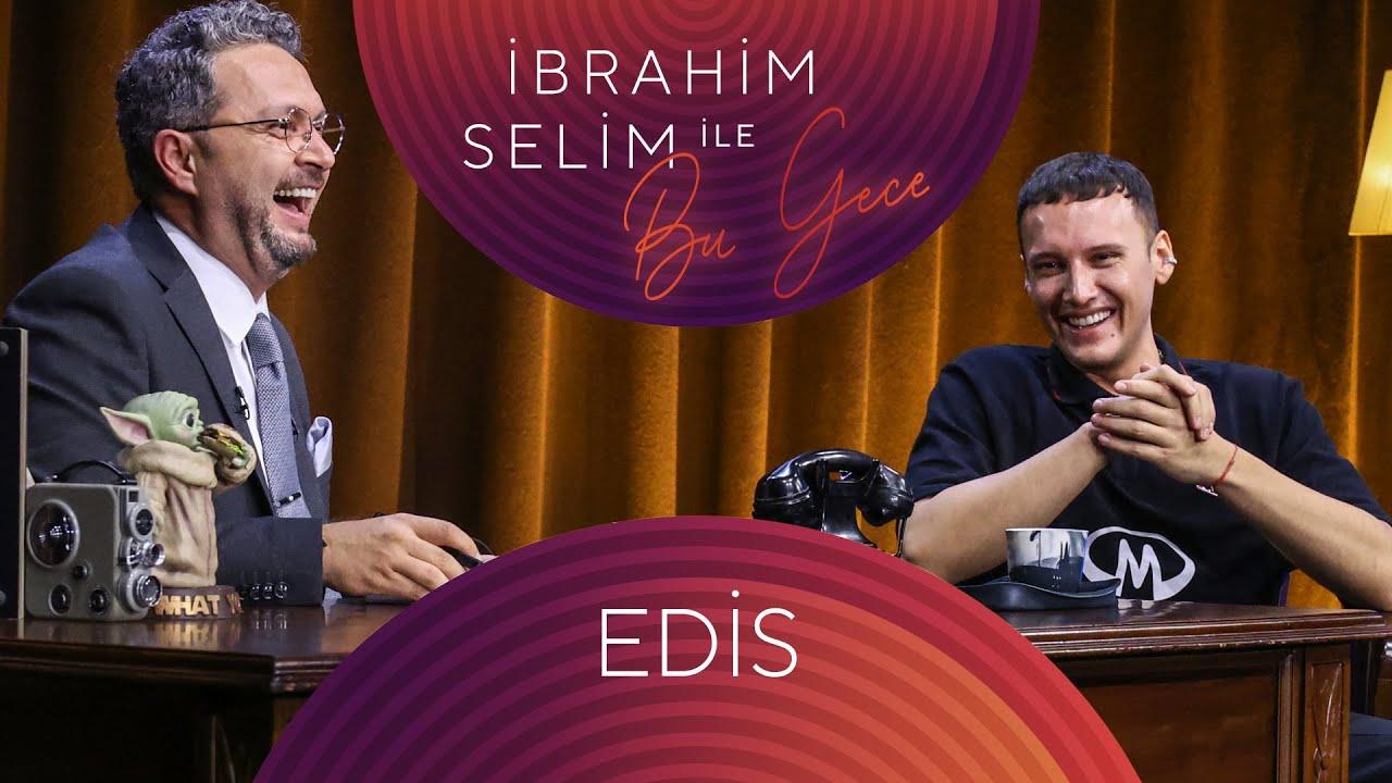 Download İbrahim Selim ile Bu Gece #85 Edis, Serra Erkoç