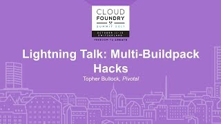 Lightning Talk: Multi-Buildpack Hacks - Topher Bullock, Pivotal