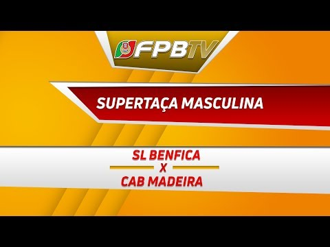 SUPERTAÇA MASCULINA | SL BENFICA X CAB MADEIRA